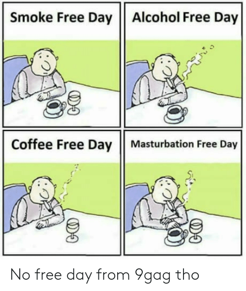 9gag, Alcohol, and Coffee: Smoke Free Day Alcohol Free Day  Coffee Free Day | Masturbation Free Day No free day from 9gag tho