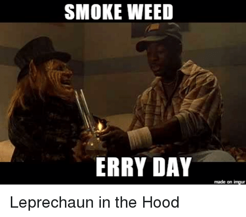 smoke weed erry day made on imgur leprechaun in the 16241779 smoke weed erry day made on imgur leprechaun in the hood funny