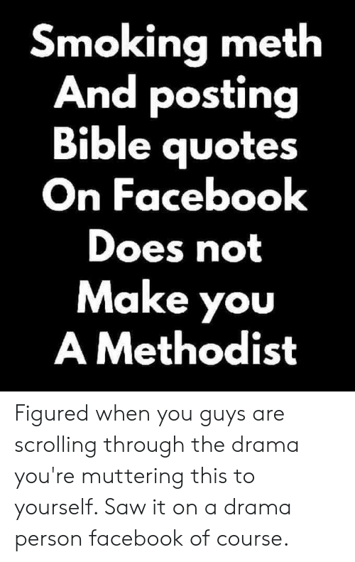 Smoking Meth And Posting Bible Quotes On Facebook Does Not Make You
