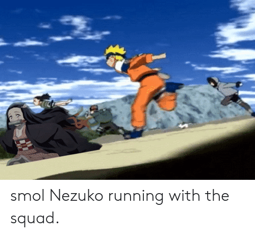 Smol Nezuko Running With The Squad Anime Meme On Me Me