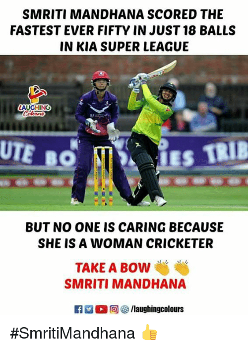 Indianpeoplefacebook, League, and Kia: SMRITI MANDHANA SCORED THE  FASTEST EVER FIFTY IN JUST 18 BALLS  IN KIA SUPER LEAGUE  LAUGHING  UTE BO  LES TRIB  BUT NO ONE IS CARING BECAUSE  SHE IS A WOMAN CRICKETER  TAKE A BOW  SMRITI MANDHANA  M。回參/laughingcolours #SmritiMandhana 👍