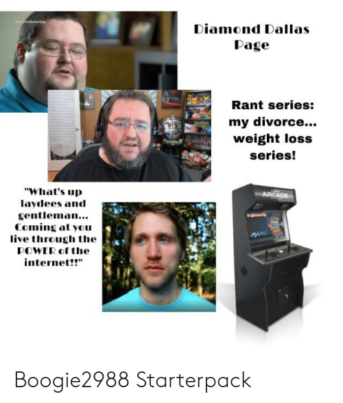 """Internet, Starter Packs, and Dallas: smtheBebelSon  Diamond Dallas  Page  Rant series:  my divorce..  weight loss  series!  """"What's up  laydees and  gentleman...  Coming at you  live through the  ARCADE  POWER of the  internet!!"""" Boogie2988 Starterpack"""
