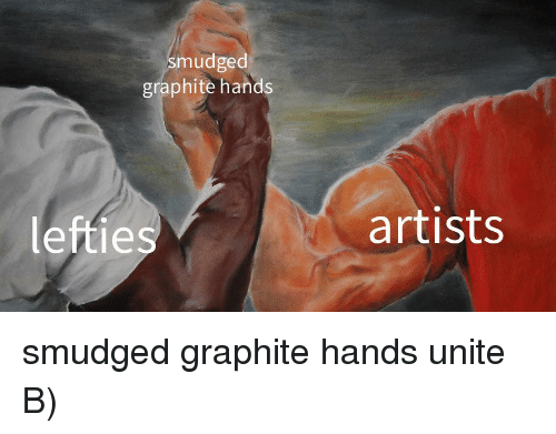 Graphite, Unite, and  Hands: smudged  graphite hands  lefties  artists