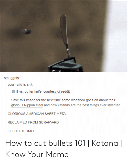 Smuggets Your-Raifu-Is-Shit 1911 vs Butter Knife Courtesy of
