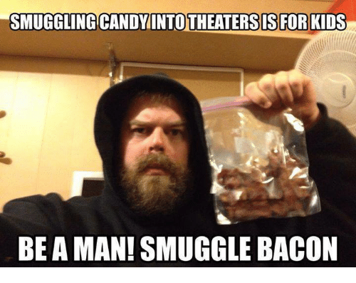 smuggling candy intotheaters is for kids be aman smuggle bacon 21695553 smuggling candy intotheaters is for kids be aman! smuggle bacon,Candy Meme