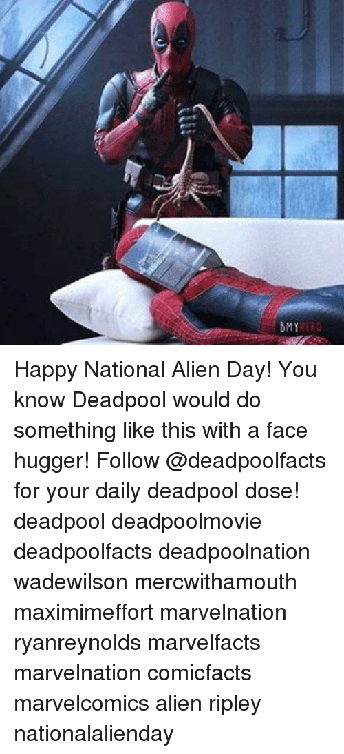 Memes, Deadpool, and Alien: SMY Happy National Alien Day! You know Deadpool would do something like this with a face hugger! Follow @deadpoolfacts for your daily deadpool dose! deadpool deadpoolmovie deadpoolfacts deadpoolnation wadewilson mercwithamouth maximimeffort marvelnation ryanreynolds marvelfacts marvelnation comicfacts marvelcomics alien ripley nationalalienday