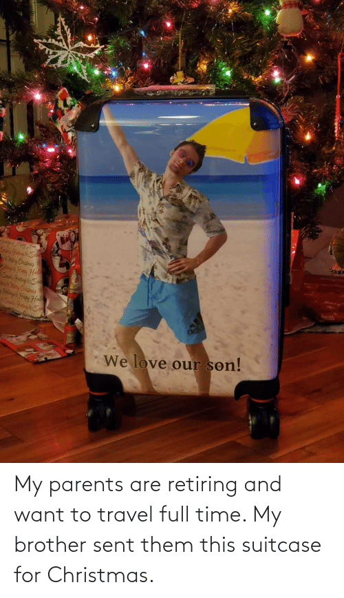 Christmas, Love, and Parents: Sn gutngy Sea  We Chispnas  Hay Hol  Sany GutaySe  hMy Chrismas  Hhilyn Harey Hol  ONGuding Se  Mars  adid  We love our son! My parents are retiring and want to travel full time. My brother sent them this suitcase for Christmas.