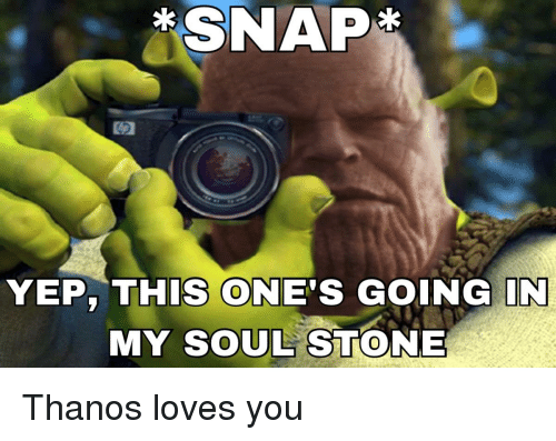 SNAP* YEP THIS ONE'S GOING IN MY SOUL STONE | Thanos Meme on