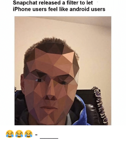 snapchat released a filter to let iphone users feel like 985143 ✅ 25 best memes about snapchat filter snapchat filter memes