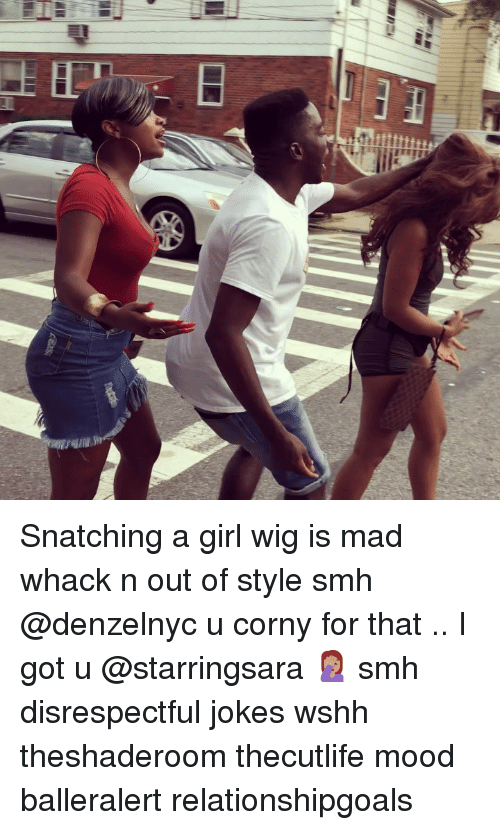 Memes, Mood, and Smh: Snatching a girl wig is mad whack n out of style smh @denzelnyc u corny for that .. I got u @starringsara 🤦🏽♀️ smh disrespectful jokes wshh theshaderoom thecutlife mood balleralert relationshipgoals
