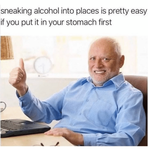 Alcohol, Humans of Tumblr, and Easy: sneaking alcohol into places is pretty easy  if you put it in your stomach first