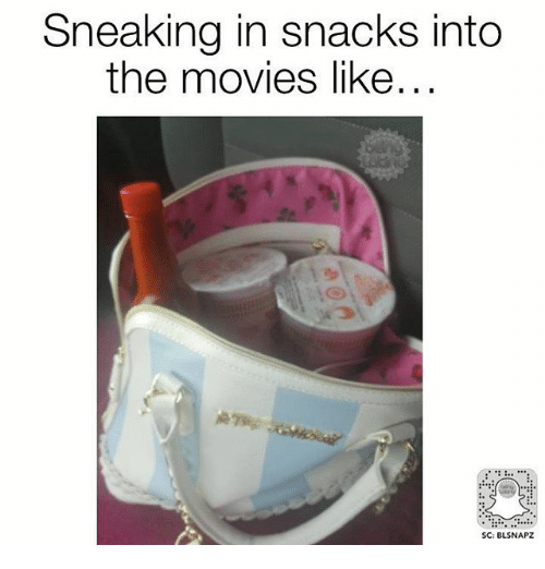 Memes, Movies, and 🤖: Sneaking in snacks into  the movies like  SC: BLSNAPZ