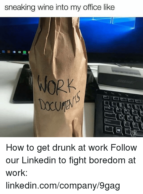 9gag, Dank, and Drunk: sneaking wine into my office like How to get drunk at work  Follow our Linkedin to fight boredom at work: linkedin.com/company/9gag