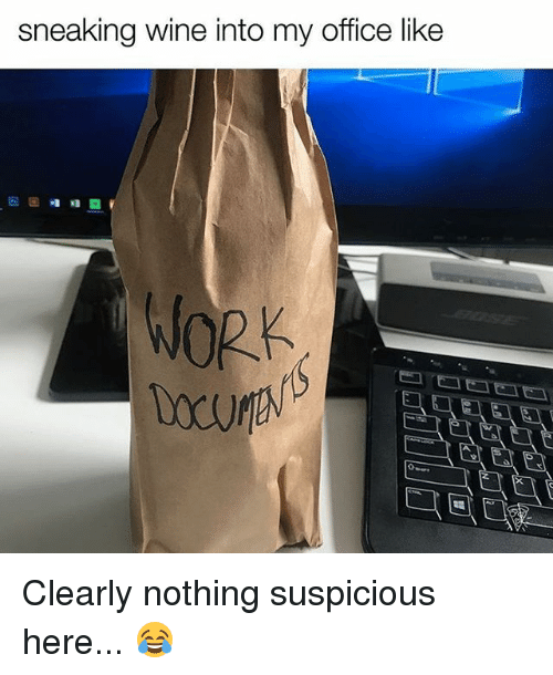 Wine, Work, and Office: sneaking wine into my office like  WORK Clearly nothing suspicious here... 😂