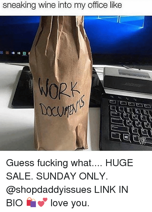 Fucking, Love, and Wine: sneaking wine into my office like  WORK Guess fucking what.... HUGE SALE. SUNDAY ONLY. @shopdaddyissues LINK IN BIO 🛍💕 love you.