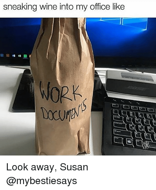 Wine, Work, and Office: sneaking wine into my office like  WORK Look away, Susan @mybestiesays