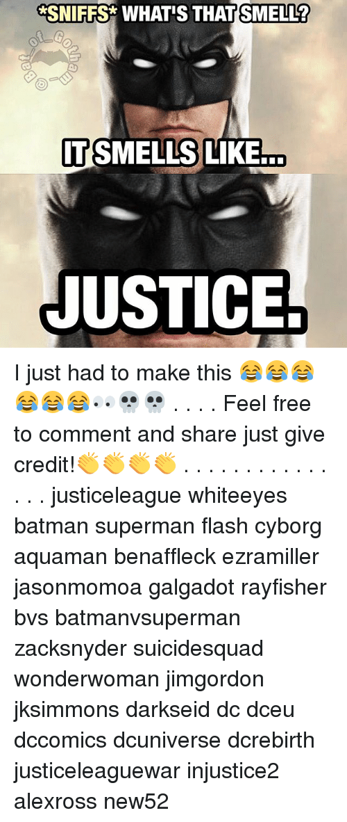 Batman, Memes, and Smell: *SNIFFS  WHAT'S THAT SMELL?  T SMELLS LIKE  JUSTICE I just had to make this 😂😂😂😂😂😂👀💀💀 . . . . Feel free to comment and share just give credit!👏👏👏👏 . . . . . . . . . . . . . . . justiceleague whiteeyes batman superman flash cyborg aquaman benaffleck ezramiller jasonmomoa galgadot rayfisher bvs batmanvsuperman zacksnyder suicidesquad wonderwoman jimgordon jksimmons darkseid dc dceu dccomics dcuniverse dcrebirth justiceleaguewar injustice2 alexross new52