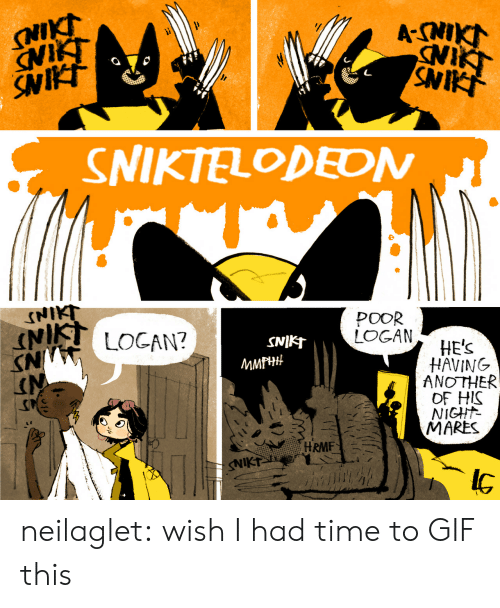Gif, Tumblr, and Blog: SNIKI  NIKT  SNIKI  A-CNIKT  NIKT  SNIT  SNIKTELODEDN  NIKT  N LOCAN?  POOR  LOGAN  SNIKT  HE'S  HAVING  ANOTHER  OF HIS  NIGHT  MARES  МMPH#  ANS  HRMF  NIKT neilaglet: wish I had time to GIF this