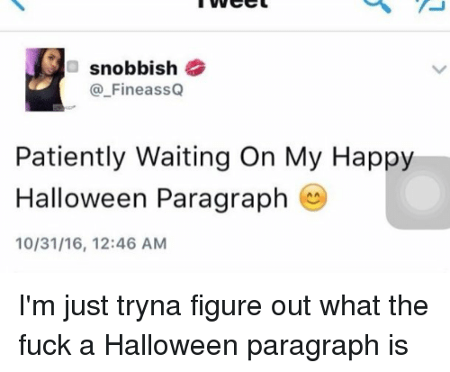 fucking funny and halloween snobbish fineassq patiently waiting on my happy o halloween