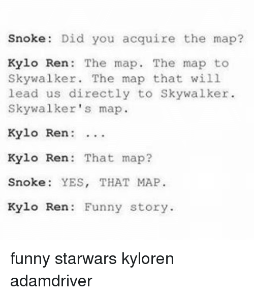 Kylo Ren Memes And Maps Snoke Did You Acquire The Map Kylo