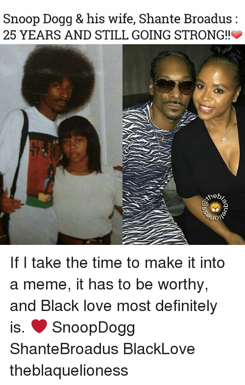 Definitely, Love, and Meme: Snoop Dogg & his wife, Shante Broadus:  25 YEARS AND STILL GOING STRONG!!  3 If I take the time to make it into a meme, it has to be worthy, and Black love most definitely is. ❤ SnoopDogg ShanteBroadus BlackLove theblaquelioness