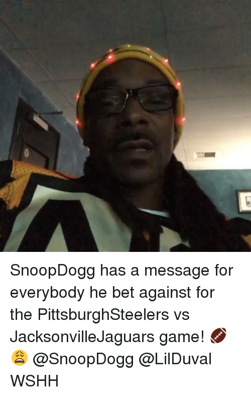 Memes, Wshh, and Game: SnoopDogg has a message for everybody he bet against for the PittsburghSteelers vs JacksonvilleJaguars game! 🏈😩 @SnoopDogg @LilDuval WSHH