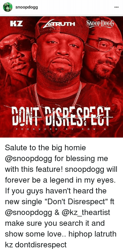 """Homie, Love, and Memes: snoopdogg  KZ  CONTOISRESPECT.  B Y Salute to the big homie @snoopdogg for blessing me with this feature! snoopdogg will forever be a legend in my eyes. If you guys haven't heard the new single """"Don't Disrespect"""" ft @snoopdogg & @kz_theartist make sure you search it and show some love.. hiphop latruth kz dontdisrespect"""