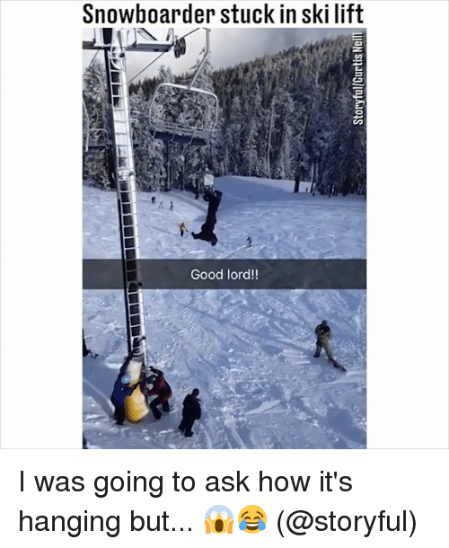 Memes, Good, and 🤖: Snowboarder stuck in ski lift  Good lord!! I was going to ask how it's hanging but... 😱😂 (@storyful)
