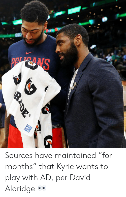 "Play, Months, and Kyrie: SNRdG  RADE Sources have maintained ""for months"" that Kyrie wants to play with AD, per David Aldridge 👀"