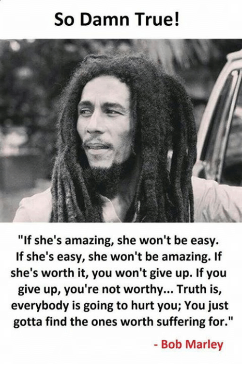 So Damn True If Shes Amazing She Wont Be Easy If Shes Easy She