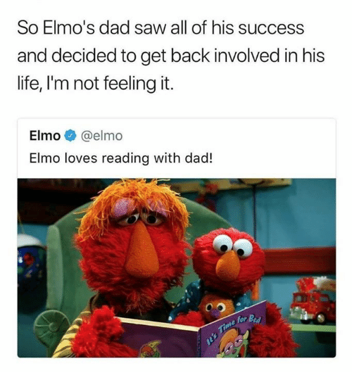 Dad, Elmo, and Funny: So Elmo's dad saw all of his success  and decided to get back involved in his  life, I'm not feeling it.  Elmo@ @elmo  Elmo loves reading with dad!