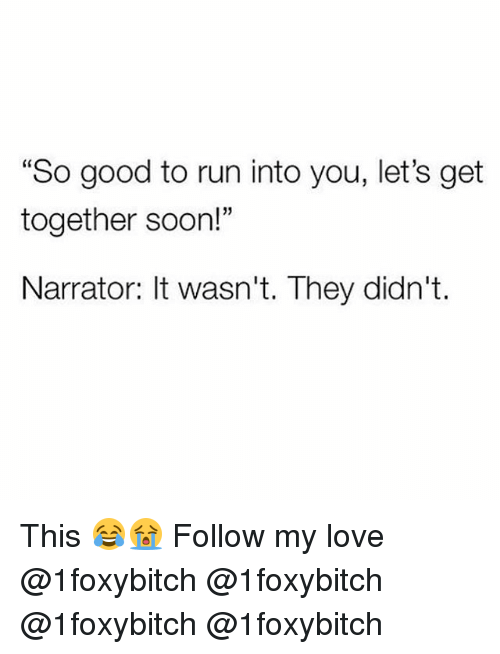 "Love, Memes, and Run: ""So good to run into you, let's get  together soon!""  Narrator: It wasn't. They didn't. This 😂😭 Follow my love @1foxybitch @1foxybitch @1foxybitch @1foxybitch"