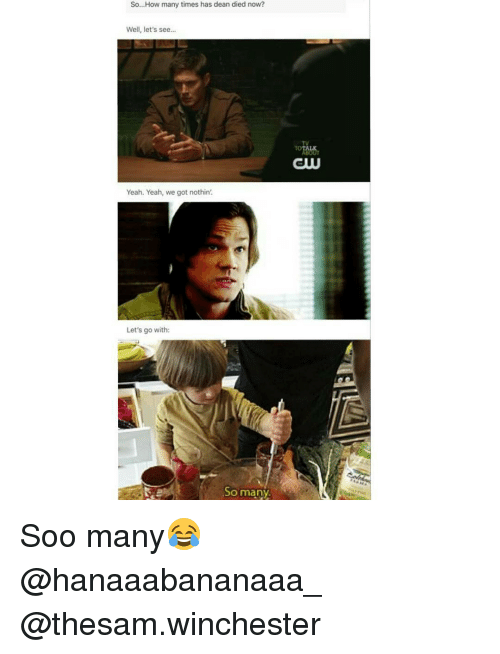 How Many Times, Memes, and Yeah: So. How many times has dean died now?  Well, let's see...  Yeah. Yeah, we got nothin.  Let's go with:  So many  CUU Soo many😂 @hanaaabananaaa_ @thesam.winchester