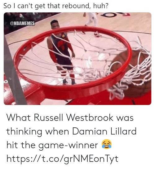 Huh, Memes, and Russell Westbrook: So I can't get that rebound, huh?  ONBAMEMES What Russell Westbrook was thinking when Damian Lillard hit the game-winner 😂 https://t.co/grNMEonTyt