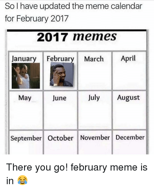 Memes, Calendar, and 🤖: So I have updated the meme calendar  for February 2017  2017 memes  January February March April  July August  May  June  September October November December There you go! february meme is in 😂