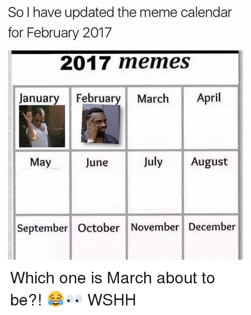 Memes, Calendar, and 🤖: So I have updated the meme calendar  for February 2017  2017 memes  January February March  April  July August  May  June  September October November December Which one is March about to be?! 😂👀 WSHH