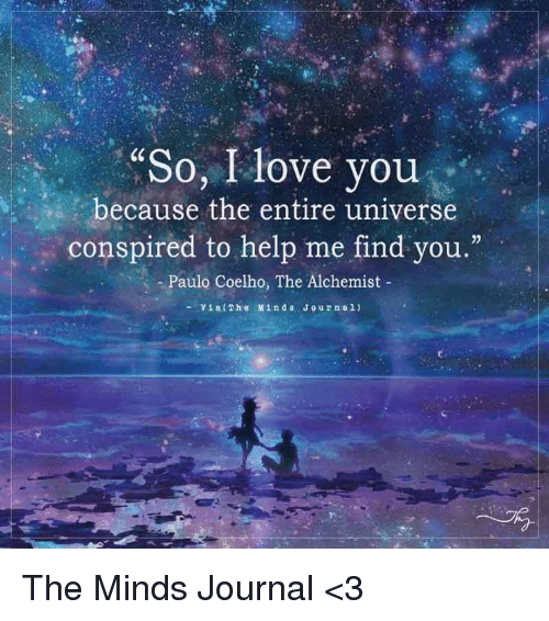 So I Love You Because The Entire Universe Conspired To Help S Paulo Coelho  And Eth159curren150. Alchemist Quote