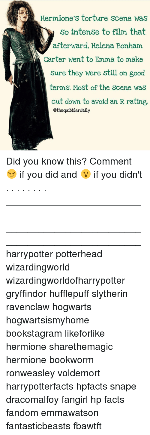 Memes, 🤖, and Snape: so intense to film that  afterward, Helena Bonham  Carter went to Emma to make  Sure they were still on good  terms. Most of the scene was  cut down to avoid an R rating  othequibblerdaily Did you know this? Comment 😏 if you did and 😮 if you didn't . . . . . . . . __________________________________________________ __________________________________________________ harrypotter potterhead wizardingworld wizardingworldofharrypotter gryffindor hufflepuff slytherin ravenclaw hogwarts hogwartsismyhome bookstagram likeforlike hermione sharethemagic hermione bookworm ronweasley voldemort harrypotterfacts hpfacts snape dracomalfoy fangirl hp facts fandom emmawatson fantasticbeasts fbawtft