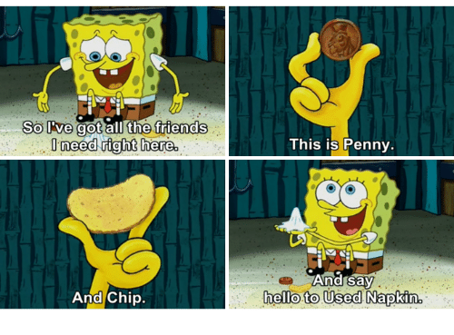 So Ive Got All the Friends Need Right Here and Chip This ...Spongebob Chip Used Napkin And Penny