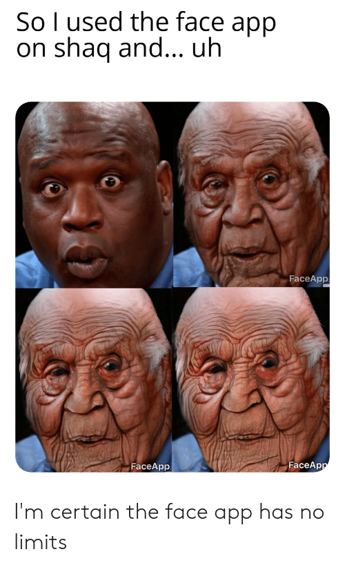 So L Used the Face App on Shaq and Uh FaceApp FaceApp FaceApp I'm