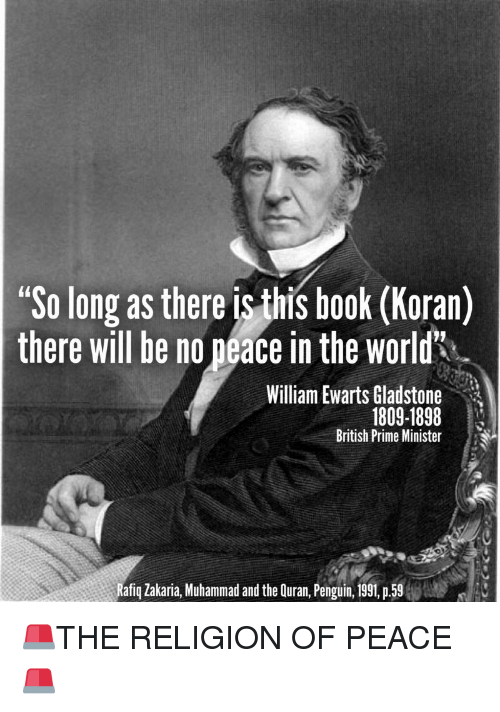 Book, Penguin, and Quran: So long as there is this book (Koran)  there will be no peace in the world  William Ewarts Gladstone  1809-1898  British Prime Minister  Rafiq Zakaria, Muhammad and the Quran, Penguin, 1991 p5