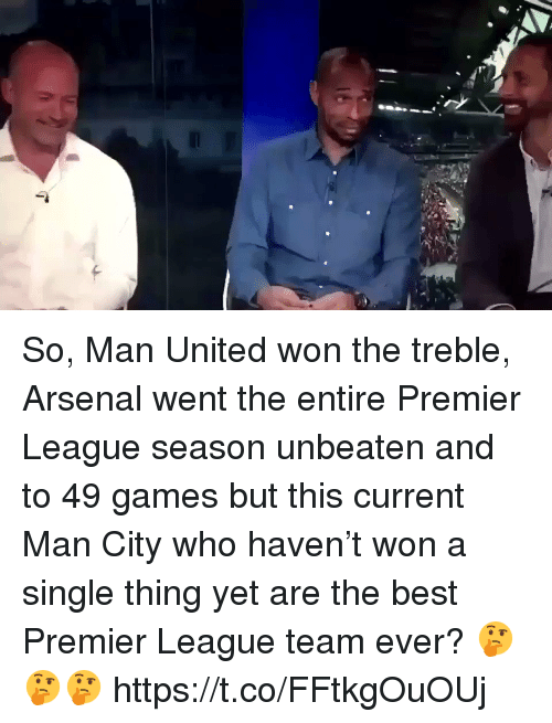 Arsenal, Premier League, and Soccer: So, Man United won the treble, Arsenal went the entire Premier League season unbeaten and to 49 games but this current Man City who haven't won a single thing yet are the best Premier League team ever? 🤔🤔🤔 https://t.co/FFtkgOuOUj