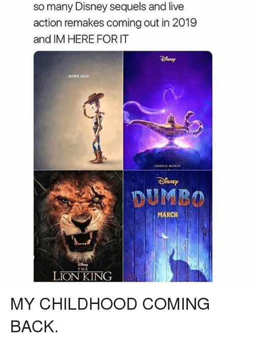 Dank, Disney, and The Lion King: so many Disney sequels and live  action remakes coming out in 2019  and IM HERE FORIT  JUNE 2019  SNE  DUMBO  ARCH  THE  LION KING MY CHILDHOOD COMING BACK.