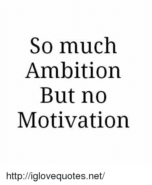 Http, Ambition, and Net: So much  Ambition  But no  Motivation http://iglovequotes.net/