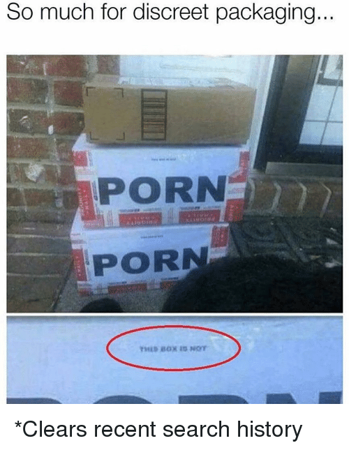 Ironic, History, and Porn: So much for discreet packaging  PORN  PORN *Clears recent search history