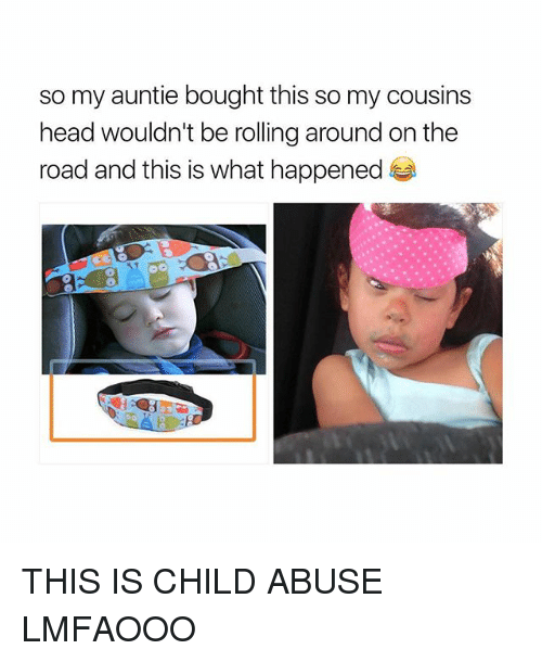 Head, Girl Memes, and On the Road: so my auntie bought this so my cousins  head wouldn't be rolling around on the  road and this is what happened THIS IS CHILD ABUSE LMFAOOO