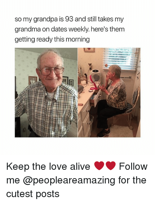 Alive, Grandma, and Love: so my grandpa is 93 and still takes my  grandma on dates weekly. here's them  getting ready this morning Keep the love alive ❤️❤️ Follow me @peopleareamazing for the cutest posts