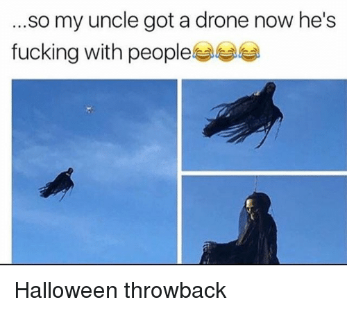 Drone, Fucking, and Halloween: .so my uncle got a drone now he's  fucking with people부부부 Halloween throwback