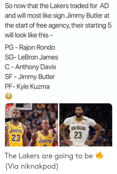 Jimmy Butler, Los Angeles Lakers, and LeBron James: So now that the Lakers traded for AD  and will most like sign Jimmy Butler at  the start of free agency, their starting 5  will look like this  PG Rajon Rondo  SG- LeBron James  C - Anthony Davis  SF - Jimmy Butler  PF- Kyle Kuzma  NEW ORLEANS  23  IAKERS  23  IAKERS The Lakers are going to be 🔥  (Via niknakpod)