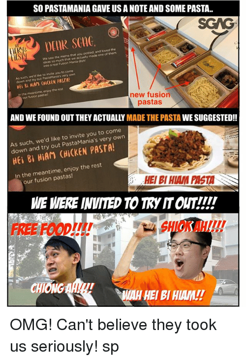 """Meme, Memes, and Omg: SO PASTAMANIA GAVE US A NOTE AND SOME PASTA..  CST  We saw the meme that you  ideas so much that we  nto a real Fusion Mania dish!  posted, and loved the  actualy made one of them  t  As such, we'd like to invite you to come  down and try Pasta  out PastaMania's very own  Hei 8i HiAM (""""iCKEN PASTA!  the meantime, enjoy the rest  our fusion pastas  new fusion  pastas  AND WE FOUND OUT THEY ACTUALLY MADE THE PASTA WE SUGGESTED!!  As such, we'd like to invite you to c  down and try out PastaMania's very  ome  own  HEi 8i HiAM (HiCKEN PASTA!  In the meantime, enjoy the rest  our fusion pastas!  HEI BI HIAM PASTA  WE WERE INVITED TO TRY IT OUT!!!'  FREE FOODI!!!  SHIOK AH!!  WAH HEI BI HIAM! OMG! Can't believe they took us seriously! sp"""